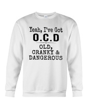 Yeah I've Got Ocd Old Cranky And Dangerous Shirt Crewneck Sweatshirt thumbnail