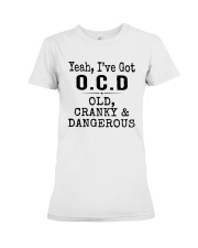 Yeah I've Got Ocd Old Cranky And Dangerous Shirt Premium Fit Ladies Tee thumbnail