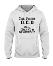 Yeah I've Got Ocd Old Cranky And Dangerous Shirt Hooded Sweatshirt thumbnail