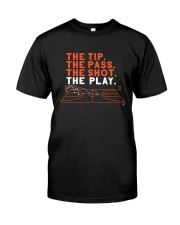 The Tip The Pass The Shot The Play Shirt Classic T-Shirt front
