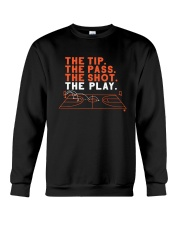 The Tip The Pass The Shot The Play Shirt Crewneck Sweatshirt thumbnail