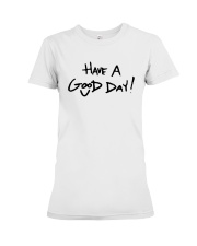 Emmy Have A Good Day Shirt Premium Fit Ladies Tee thumbnail