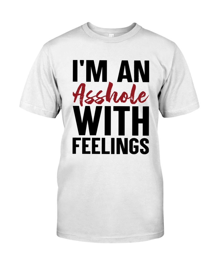 I'm An Asshole With Feelings Shirt Classic T-Shirt