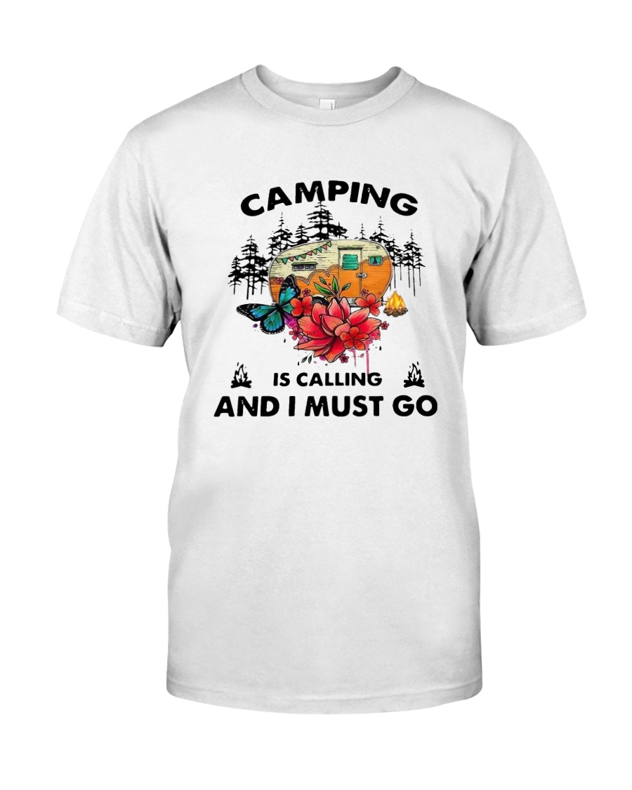 Camping Is Calling And I Must Go Shirt Classic T-Shirt
