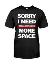 Sorry I Need Social Distancing More Space Shirt Classic T-Shirt front