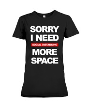 Sorry I Need Social Distancing More Space Shirt Premium Fit Ladies Tee thumbnail