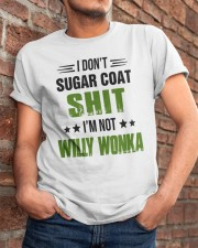 I Don't Sugar Coat Shit I'm Not Willy Wonka Shirt Classic T-Shirt apparel-classic-tshirt-lifestyle-26