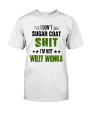 I Don't Sugar Coat Shit I'm Not Willy Wonka Shirt Classic T-Shirt front