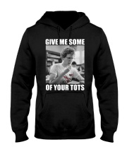 Give Me Some Of Your Tots Shirt Hooded Sweatshirt thumbnail