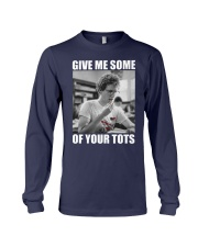 Give Me Some Of Your Tots Shirt Long Sleeve Tee thumbnail