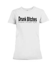 Drunk Bitches Have More Fun Shirt Premium Fit Ladies Tee thumbnail