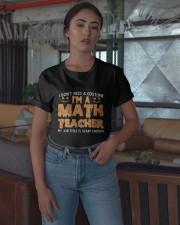I Don't Need A Customer I'm A Math Teacher Shirt Classic T-Shirt apparel-classic-tshirt-lifestyle-05