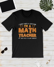 I Don't Need A Customer I'm A Math Teacher Shirt Classic T-Shirt lifestyle-mens-crewneck-front-17