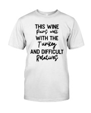 This Wine Pairs Well With The Turkey Shirt Classic T-Shirt front