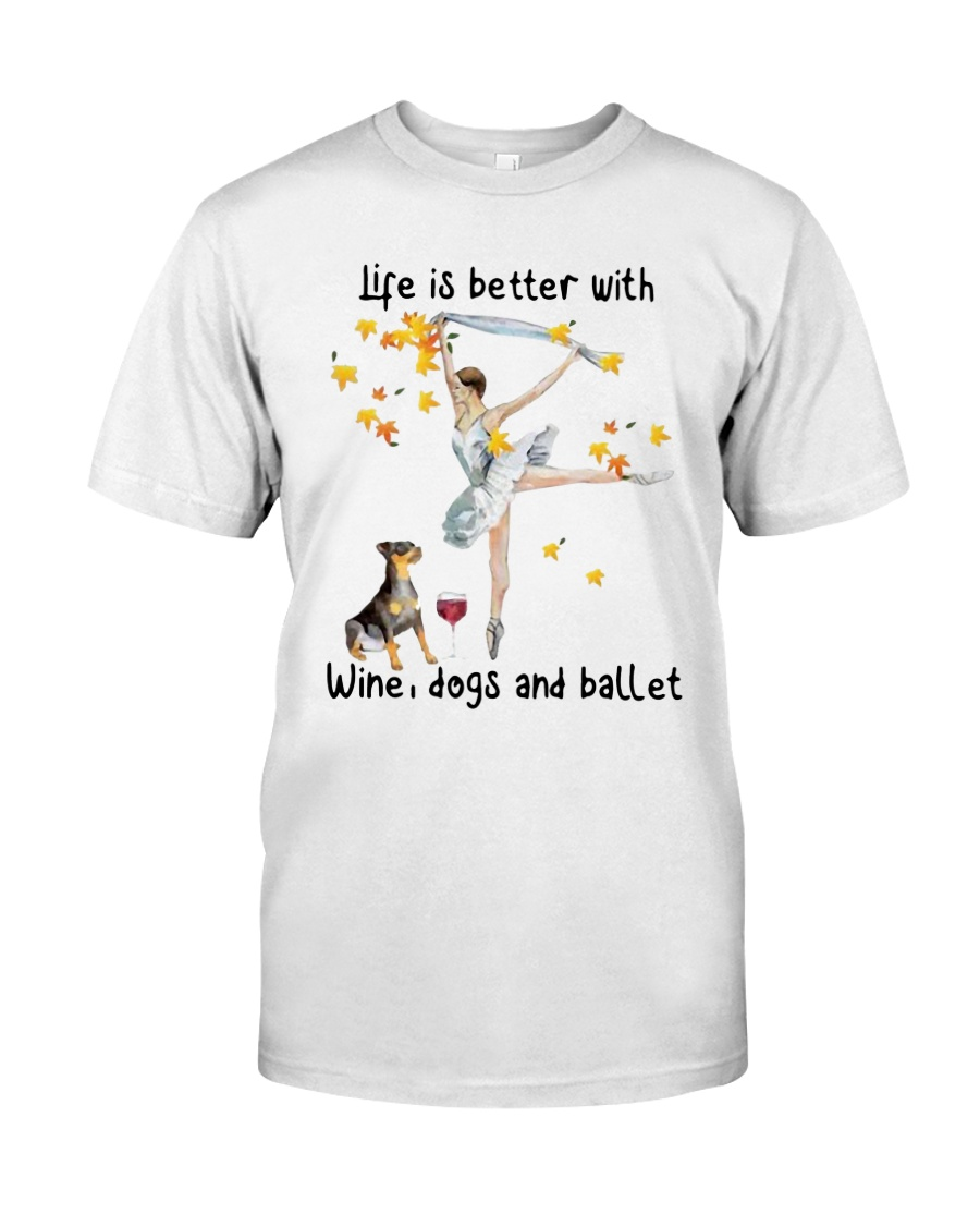 Life Is Better With Wine Dogs And Ballet Shirt Classic T-Shirt