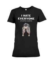 Heeler I Hate Everyone Stupid Cunts Shirt Premium Fit Ladies Tee thumbnail