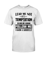 Lead Me Not Into Temptation Oh Who I Kidding Shirt Classic T-Shirt front