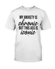 My Anxiety Is Chronic But This Ass Iconic Shirt Premium Fit Mens Tee thumbnail