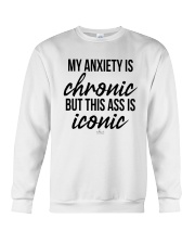 My Anxiety Is Chronic But This Ass Iconic Shirt Crewneck Sweatshirt thumbnail
