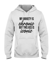 My Anxiety Is Chronic But This Ass Iconic Shirt Hooded Sweatshirt thumbnail