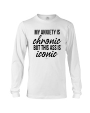 My Anxiety Is Chronic But This Ass Iconic Shirt Long Sleeve Tee thumbnail