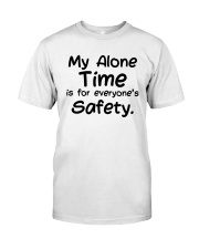 My Alone Time Is For Everyone's Safety Shirt Classic T-Shirt front