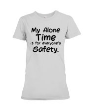 My Alone Time Is For Everyone's Safety Shirt Premium Fit Ladies Tee thumbnail