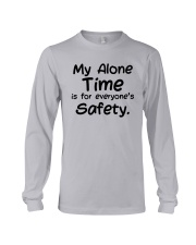 My Alone Time Is For Everyone's Safety Shirt Long Sleeve Tee thumbnail