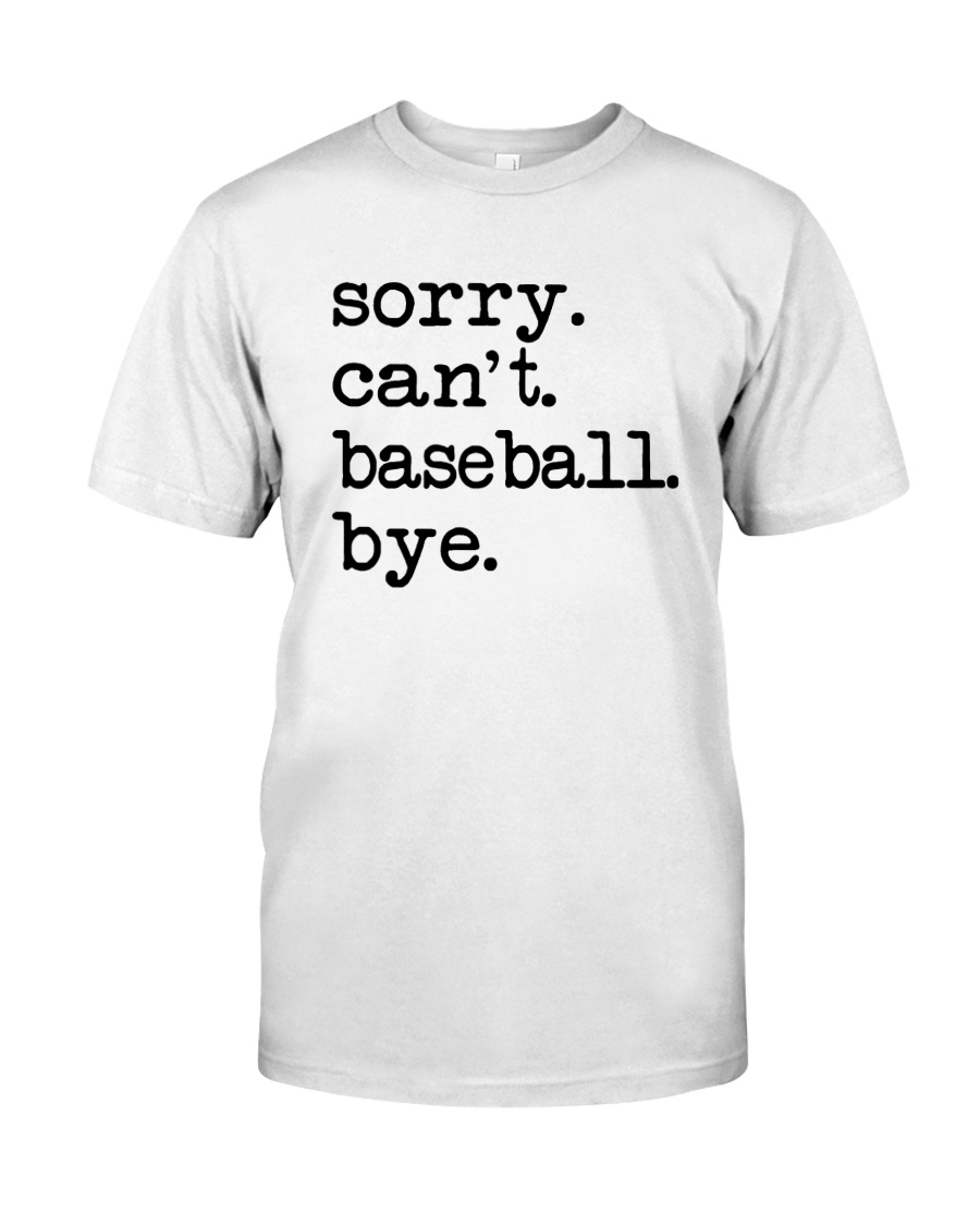 Sorry Can't Baseball Bye Shirt Classic T-Shirt