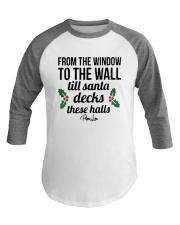From The Window To The Wall Till Santa Deck Shirt Baseball Tee thumbnail