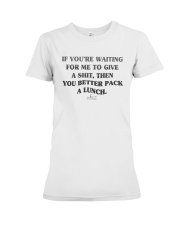 If You're Waiting For Me To Give A Shit Shirt Premium Fit Ladies Tee thumbnail