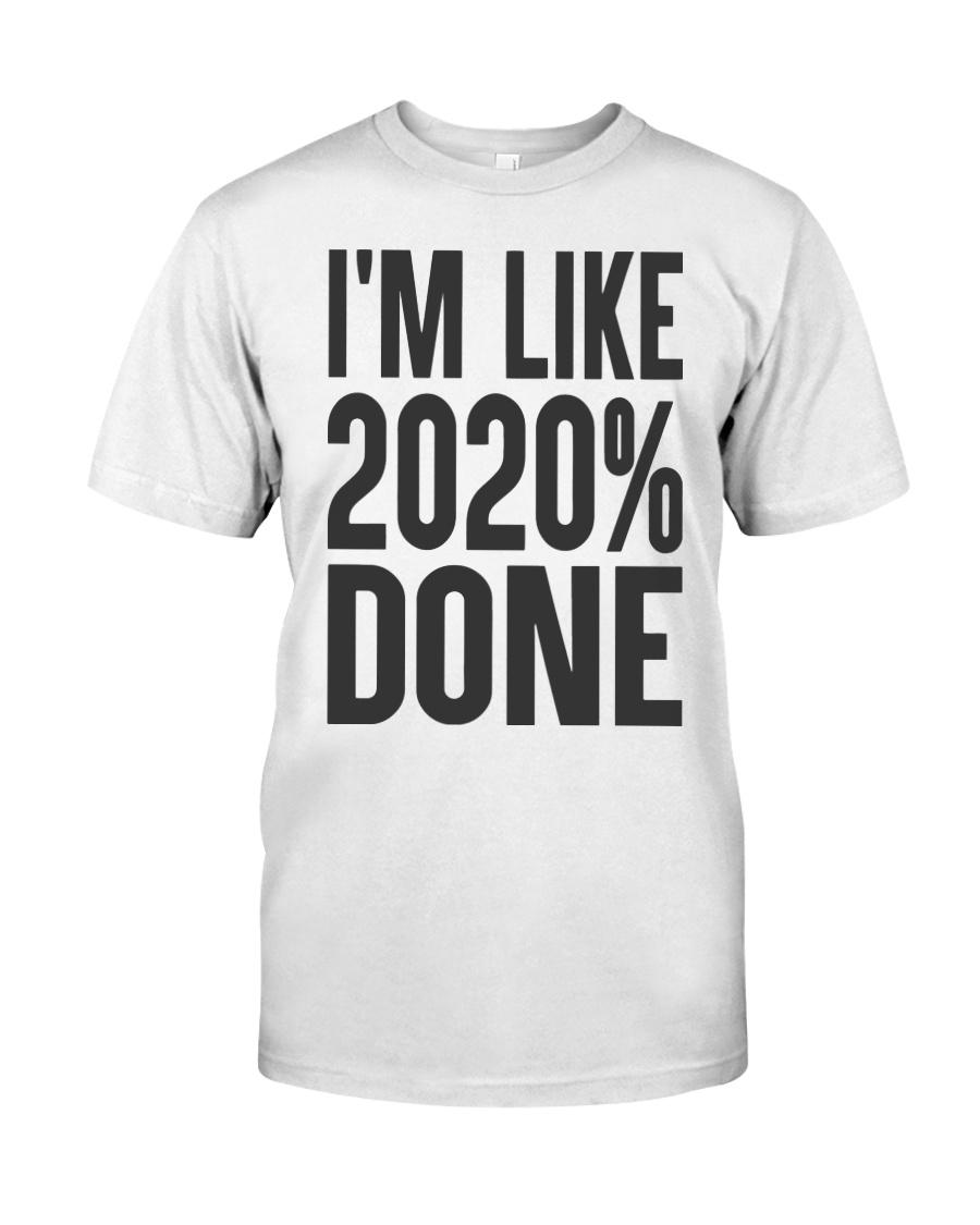 I'm Like 2020 Done Shirt Classic T-Shirt