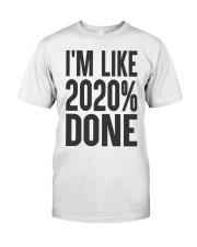 I'm Like 2020 Done Shirt Classic T-Shirt front