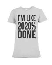 I'm Like 2020 Done Shirt Premium Fit Ladies Tee thumbnail