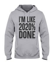 I'm Like 2020 Done Shirt Hooded Sweatshirt thumbnail