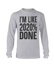 I'm Like 2020 Done Shirt Long Sleeve Tee thumbnail