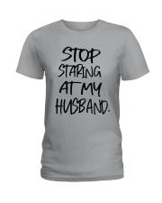 Stop Staring At My Husband Shirt Ladies T-Shirt thumbnail