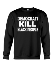 Democrats Kill Black People Shirt Crewneck Sweatshirt thumbnail