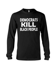 Democrats Kill Black People Shirt Long Sleeve Tee thumbnail