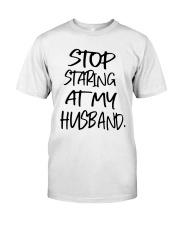 Stop Staring At My Husband Shirt Classic T-Shirt front