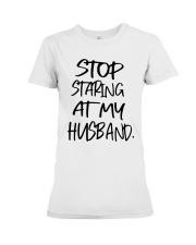 Stop Staring At My Husband Shirt Premium Fit Ladies Tee thumbnail