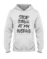 Stop Staring At My Husband Shirt Hooded Sweatshirt thumbnail