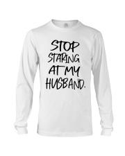 Stop Staring At My Husband Shirt Long Sleeve Tee thumbnail