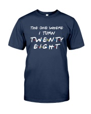 The One Where I Turn Twenty Eight Shirt Classic T-Shirt tile
