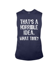 That's A Horrible Idea What Time Shirt Sleeveless Tee thumbnail