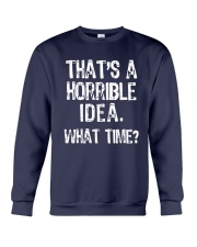 That's A Horrible Idea What Time Shirt Crewneck Sweatshirt thumbnail