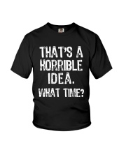 That's A Horrible Idea What Time Shirt Youth T-Shirt thumbnail