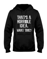 That's A Horrible Idea What Time Shirt Hooded Sweatshirt thumbnail