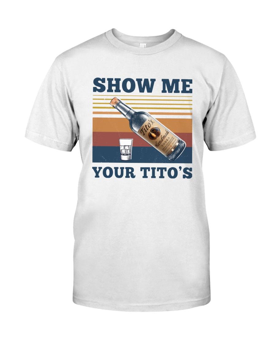 Vintage Show Me Your Tito's Shirt Classic T-Shirt
