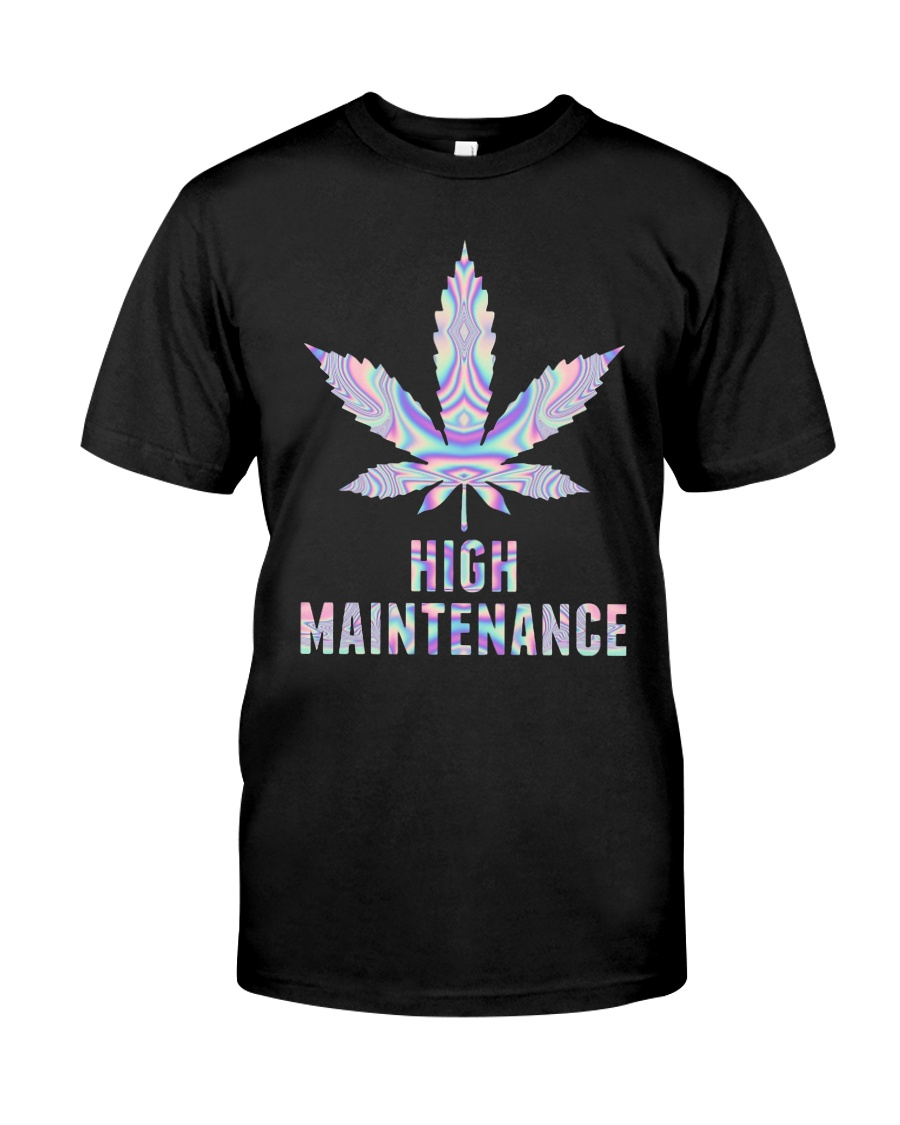 Weed High Maintenance Shirt Classic T-Shirt